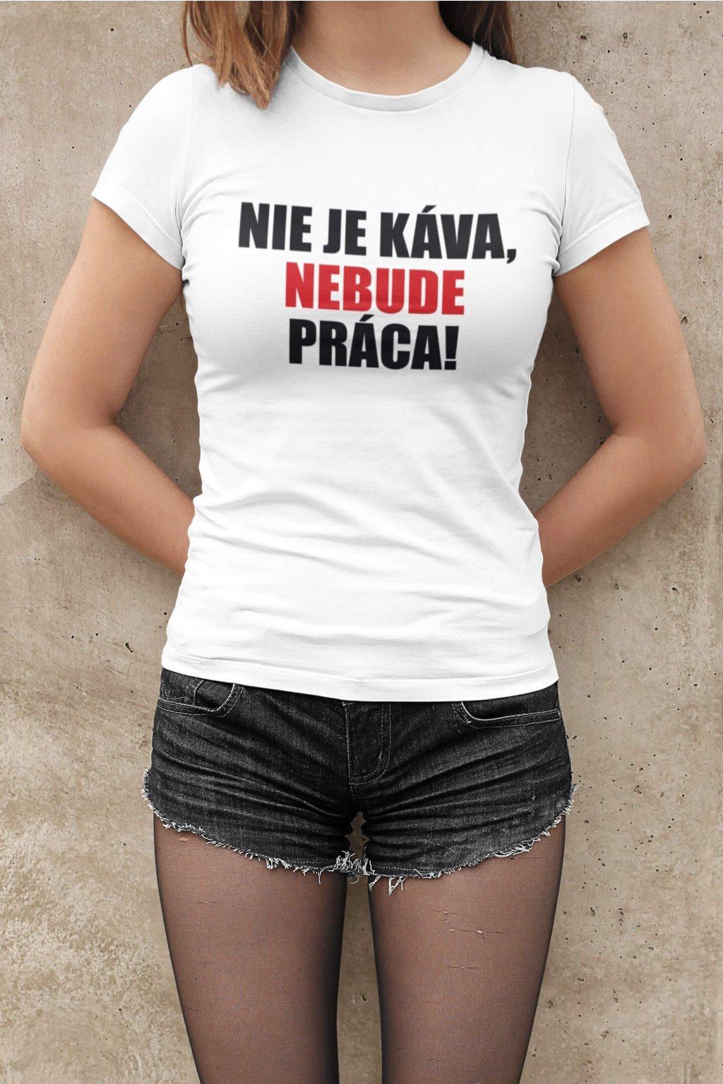Dámske tričko Nie je káva nebude práca