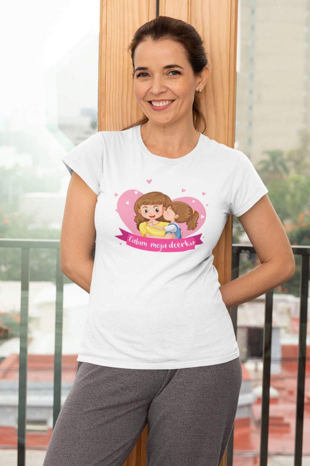 Dámske tričko pre mamu Ľúbim moju dcérku