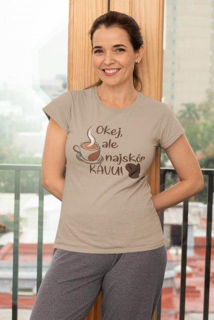 Dámske tričko Okej, ale najskôr kávu
