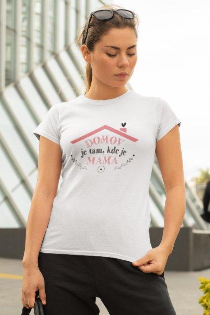 Dámske tričko Domov je tam, kde je mama