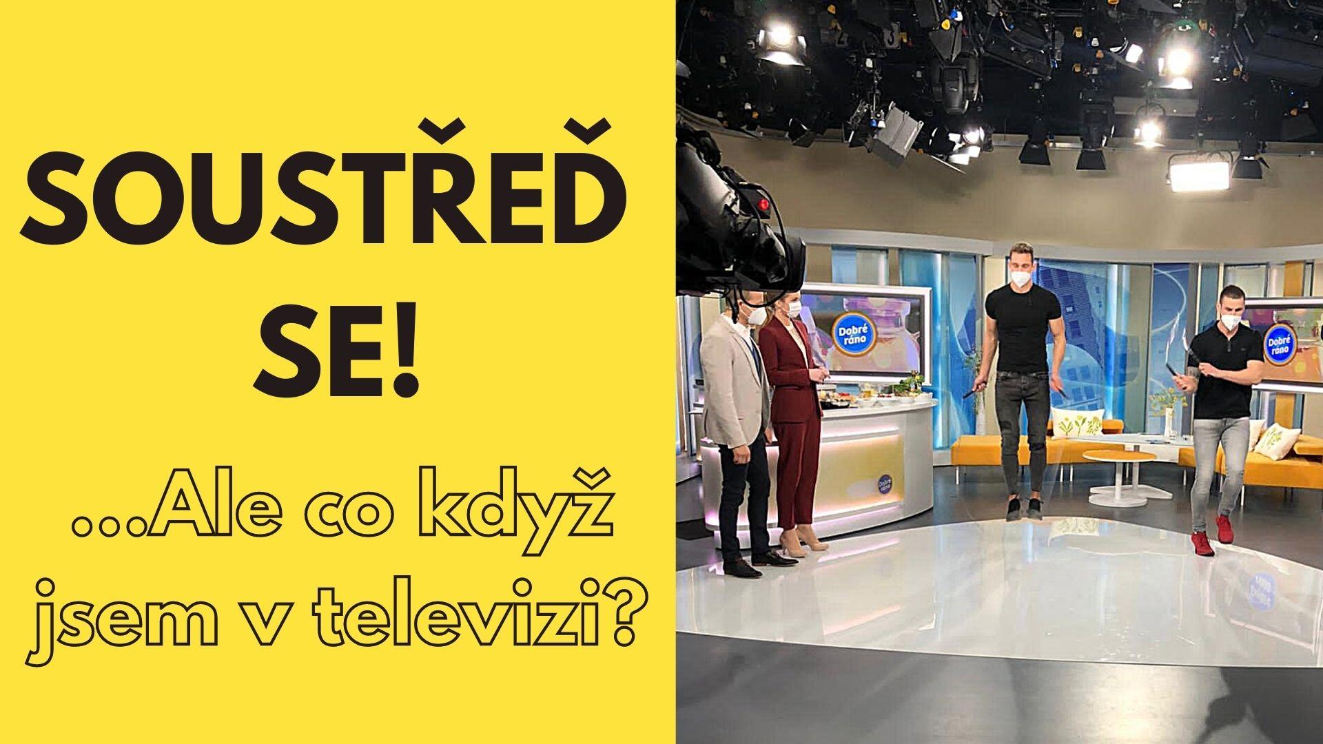 Soustřeď se! Dobře, ale co když jsem v televizi? #FAIL