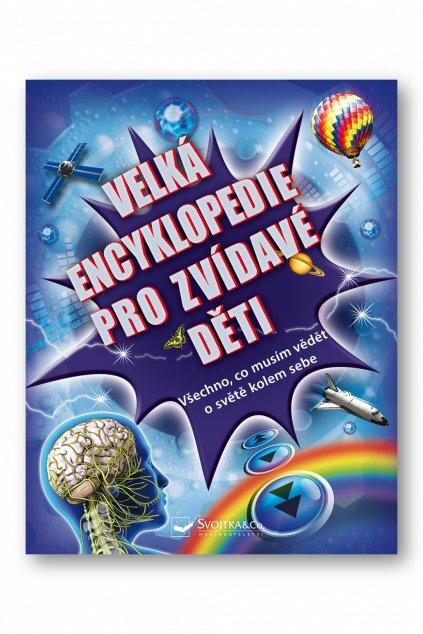 Velká encyklopedie pro zvídavé děti – Všechno, co musím vědět o světě kolem sebe