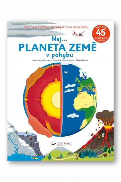 Nej... PLANETA ZEMĚ v pohybu  Anne-Sophie Baumann, Pierrick Graviou, Didier Balicevic