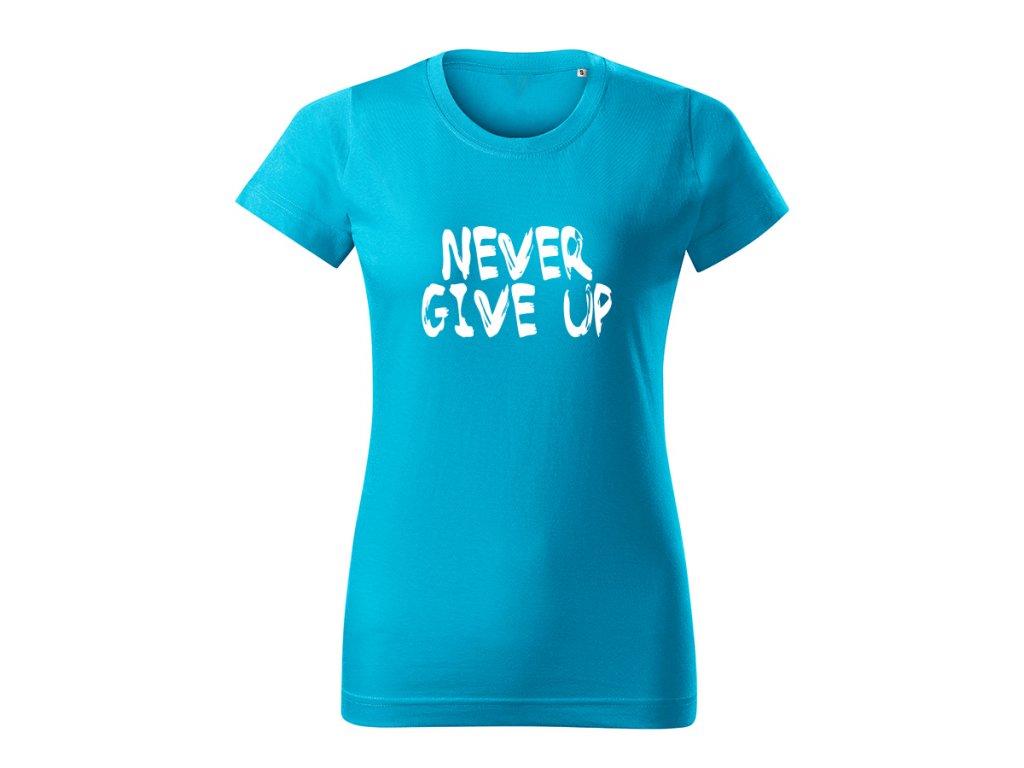 never give up damske tricko 2 tyrkysova