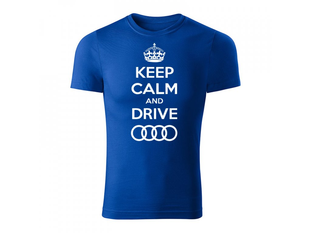keep calm and drive audi panske tricko kralovska modra
