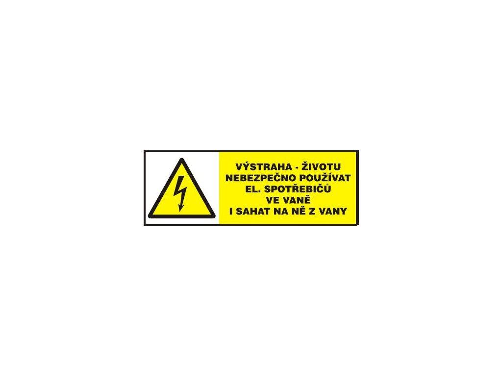 Výstraha- životu nebezpečno používat el.spotřebíčů ve vaně i sah
