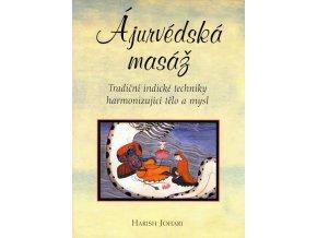 Ajurvédská masáž - Tradiční indické techniky harmonizující tělo a mysl