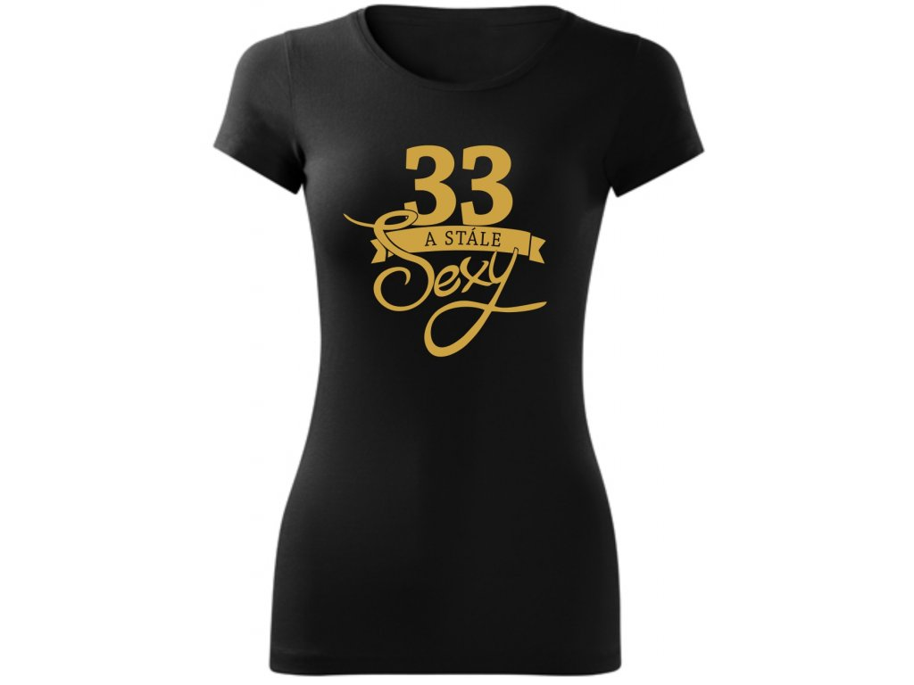 Dámské tričko k narozeninám STÁLE sexy 33 černa