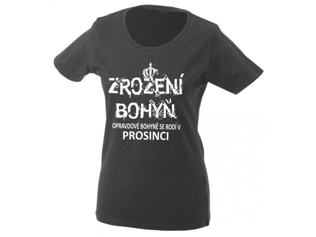 Dámské tričko s potiskemZROZENÍ BOHYŇ, opravdové bohyně se rodí v PROSINCI graphite