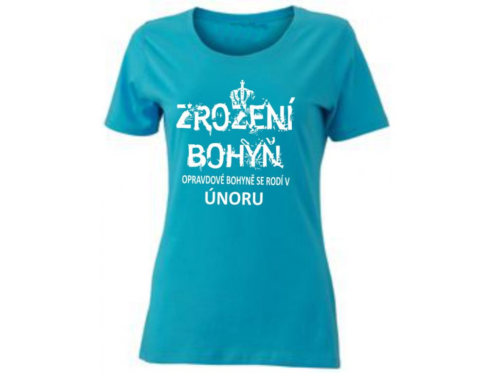 dámské tričko zrození bohyň, opravdové bohyně se rodí v únoru tyrkysova