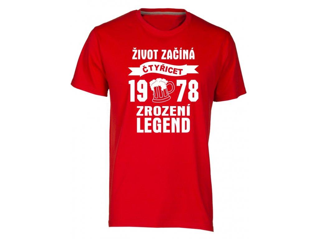 Tričko k 40 narozeninám s potiskem Život Začíná - čtyřicet 1978 - Zrození Legend pivo  cervena