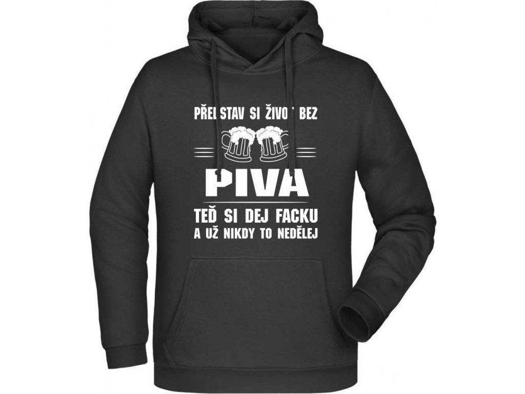 Pánská mikina s kapucí Představ si život bez Piva  6a0275bc5e