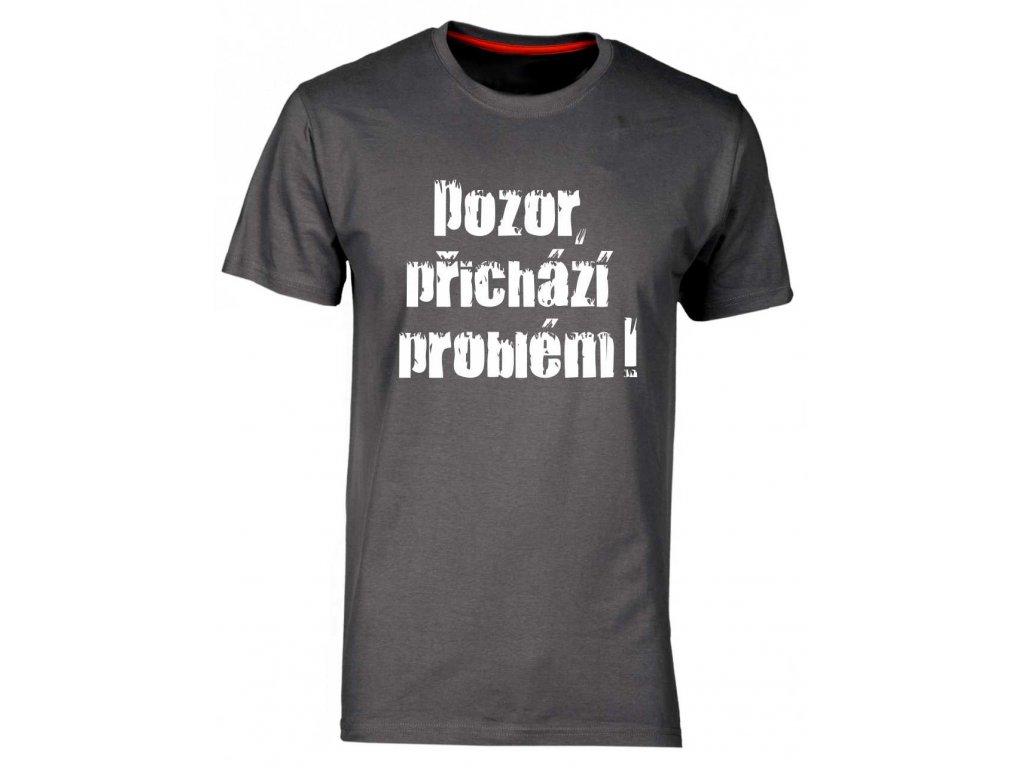 Pánské tričko POZOR PŘICHÁZÍ PROBLÉM šedá