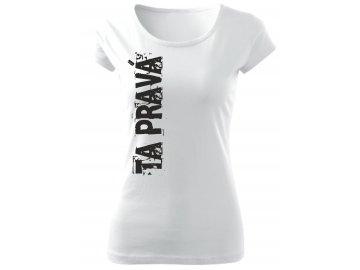 Dámské tričko ta pravá bílá