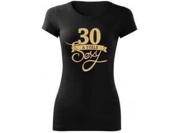Dámské tričko k narozeninám 30 let A STÁLE  SEXY černá-zlatá