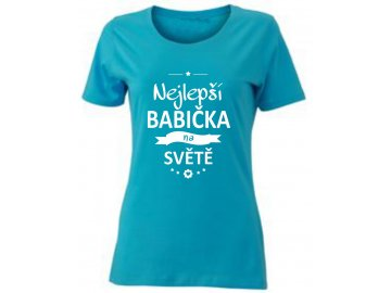 Tričko k narozeninám nej babicka sveta tyrkys