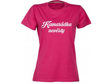 Dámské tričko s potiskem Kamaradka nevesty ruzova