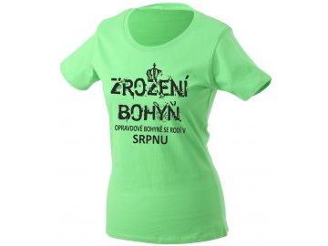 Dámské tričko s potiskemNEZROZENÍ BOHYŇ, opravdové bohyně se rodí v SRPNU limegreen