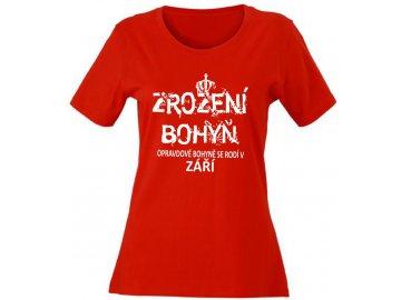 Dámské tričko s potiskemNEZROZENÍ BOHYŇ, opravdové bohyně se rodí v ZÁŘÍ červené