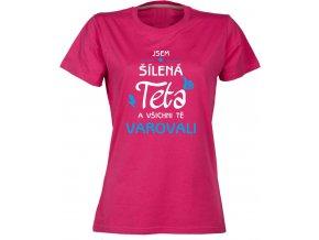 Dámské tričko s potiskem JSEM ŠÍLENÁ TETA A VŠICHNI TĚ VAROVALI - růžová