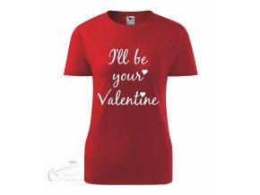 Dámské triko I'll be your Valentine
