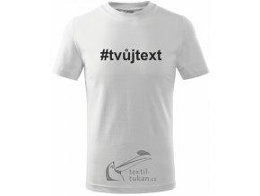 Tričko s vlastním potiskem hashtag # doplň svůj text