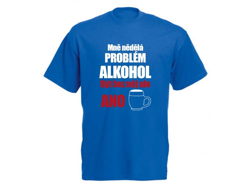 Reklama tričko Mě nedělá problém Alkohol pivo