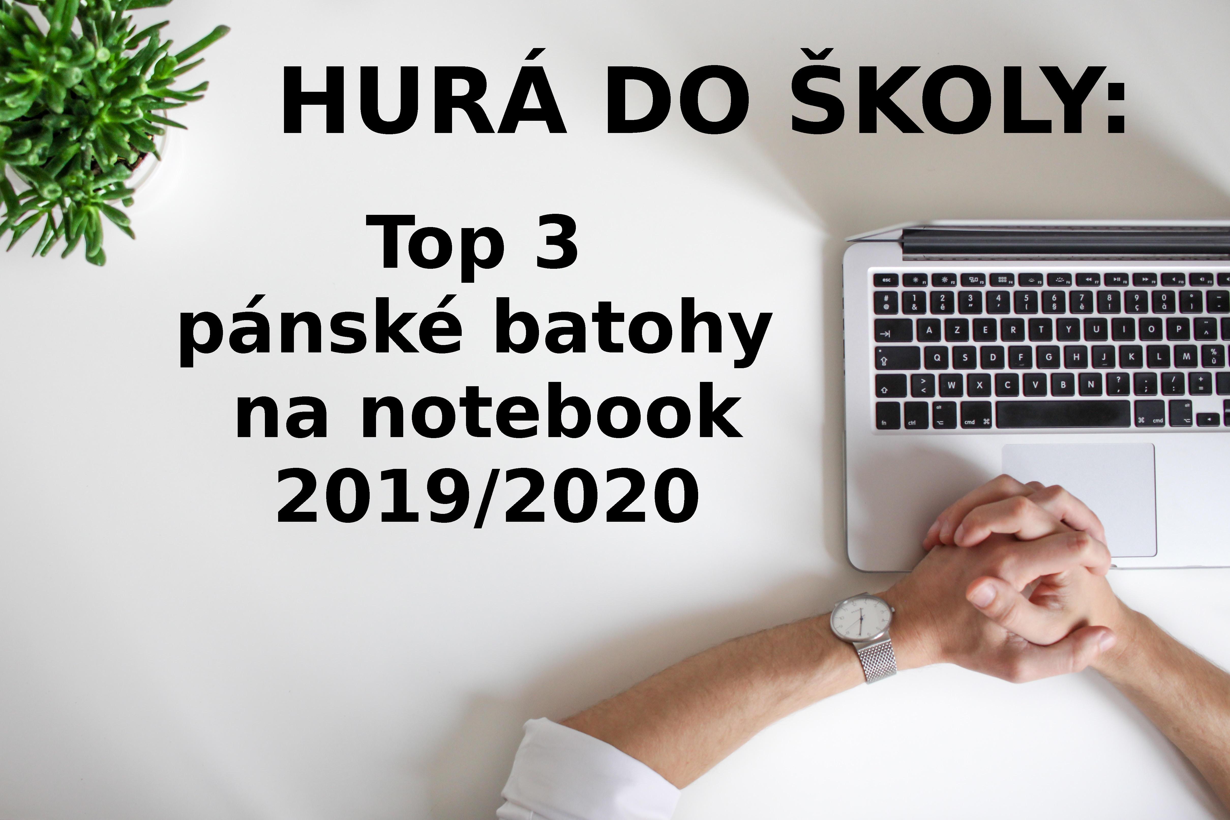 HURÁ DO ŠKOLY: Top 3 pánské batohy na notebook