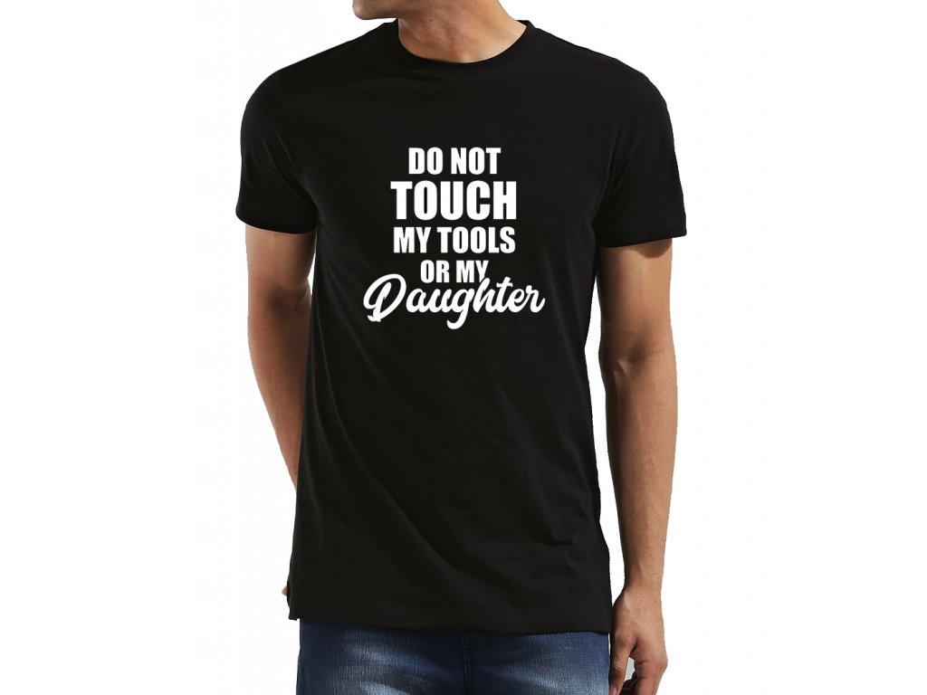 Pánské tričko pro tatínka - Nedotýkej se nářadí nebo mé dcery ... 5b51fc0bd8