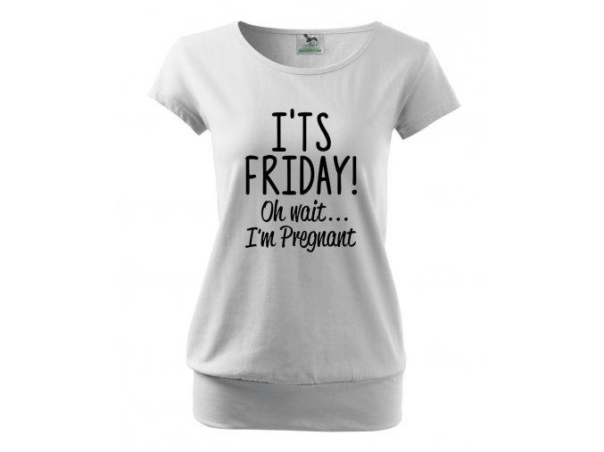 těhotenské bílé tričko je pátek počkat vlastně jsem těhotná