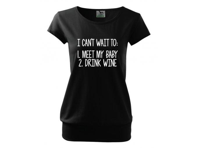 těhotenské tričko Nemůžu se dočkat na miminko a na skleničku vína