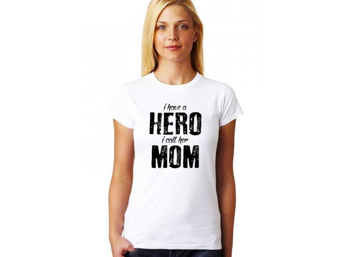 Dámské tričko pro maminku Mám hrdinku a říkám jí máma