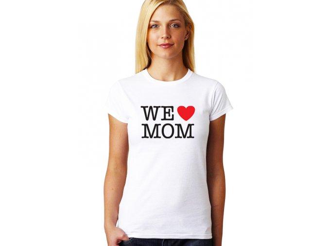 Dámské tričko pro maminku Milujeme Mámu
