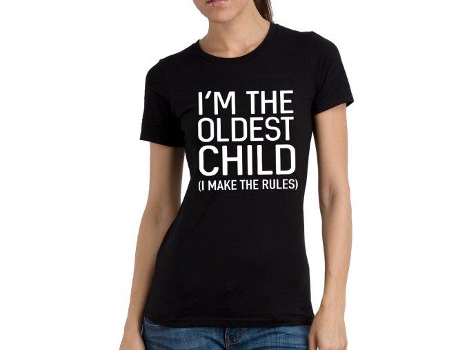 Dámské tričko pro Sestru Já jsem nejstarší dítě, já stanovuji pravidla
