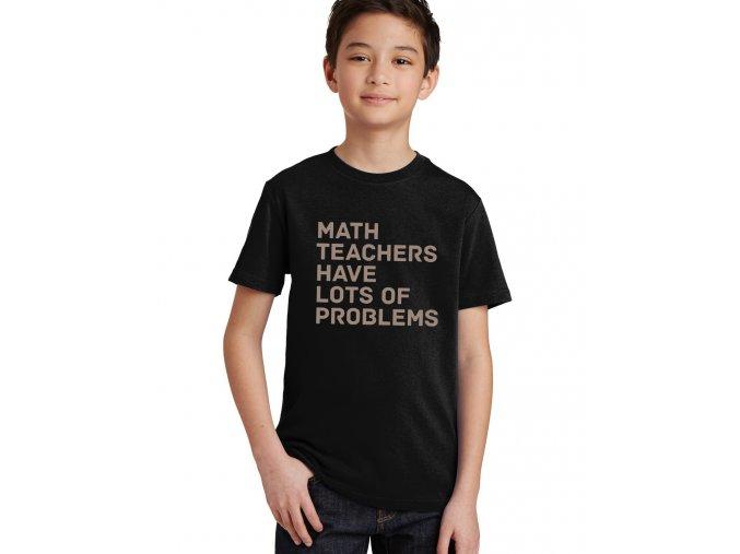 Dětské tričko Učitelé matematiky mají spoustu problémuů