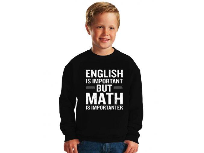 dětská mikina Angličtina je důležitá, ale matematika je důležitější