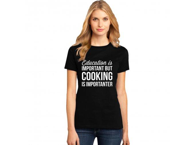 Dámské tričko Vzdělání je důležité ale vaření je důležitější