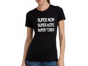 Dámské tričko pro maminku Super máma, Super manželka, Super unavená