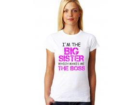 Dámské tričko pro Sestru Jsem velká sestra, což znamená že jsem šéfka