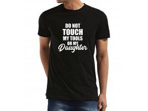 Pánské tričko pro tatínka Nedotýkej se nářadí nebo mé dcery
