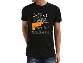 Pánské tričko pro tatínka Jestli to táta nedokáže opravit, tak jsme v pytli