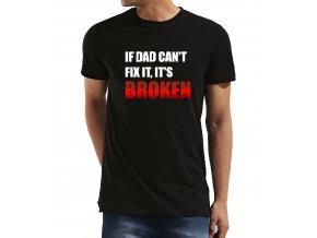 Pánské tričko pro tatínka Jestli to táta nedokáže opravit, tak to je rozbitý.