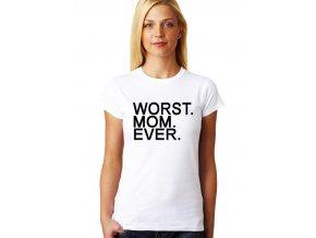 Dámské tričko pro maminku Nejhorší máma vůbec