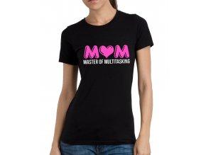 Dámské tričko pro maminku Máma, mistr v dělání více věcí na jednou
