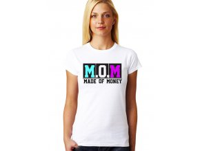 Dámské tričko pro maminku máma vyrobena z peněz