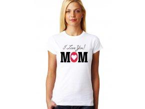 Dámské tričko pro maminku mám tě rád mami