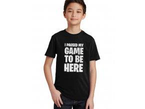 Dětské tričko fortnite musel jsem pozastavit hru, abych tu byl
