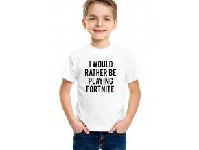 Dětské tričko Raději budu hrát Fortnite
