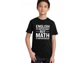 Dětské tričko Angličtina je důležitá, ale matematika je důležitější