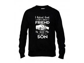 Mikina bez kapuce Požádal jsem boha o nejlepšího přítele, on mi dal syna.